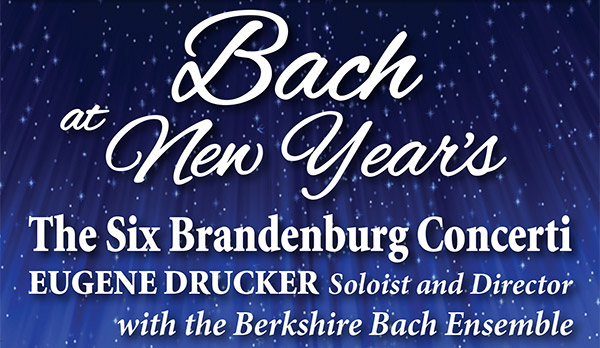 Bach at New Year's-The Six Brandenburg Concerti-Eugene Drucker Soloist and Director with the Berkshire Bach Ensamble