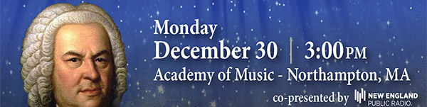 Monday December 30-3:00PM-Academy of Music-Northampton, MA-co-presented by New England Public Radio