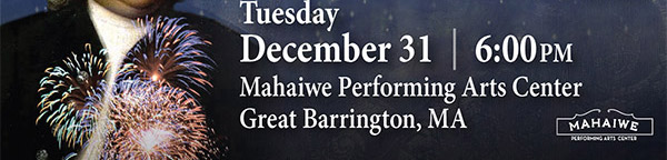 Tuesday December 31-6:00PM-Mahaiwe Performing Arts Center-Great Barrington, MA