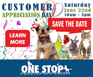 One Stop Country Pet Supply - Customer Appreciation Day - Saturday June 22nd 10 am - 3 pm. save the date. Learn More